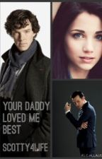Your Daddy Loved Me Best by Scotty4life