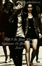 Will I Be Your Worst Nightmare Or Your Greatest Love? Wattys2017 by yleniaarezzi