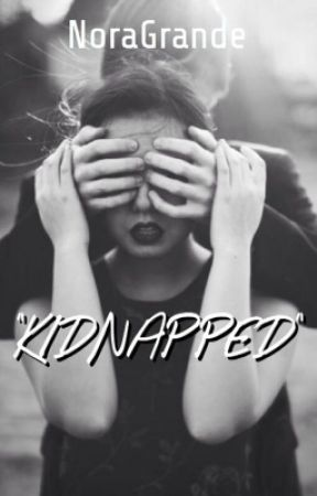 Kidnapped [ON HOLD] by NoraGrande