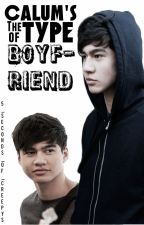 Calum's the type of boyfriend© (#wattys2015) by -wattparla-
