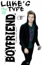 Luke's the type of boyfriend© (#wattys2015) -Editando- by -wattparla-