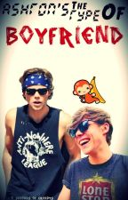 Ashton's the type of boyfriend© (#wattys2015) by -wattparla-