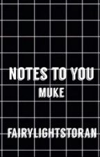 notes to you: muke by fairylightstoran