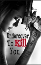 Undercover To Kill You by ImLivingInDreamWorld