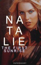 Natalie #1: The first Sunrise by paperhxxrt