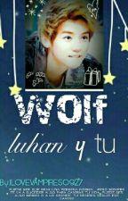 Luhan y tú . WOLF (EDITANDO) by ILOVEVAMPIRES0927