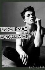 Problemas ¡Vengan a mi! - Libro 1(terminado) Libro 2 (empezando) by Greendressly