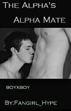 The Alpha's Alpha Mate. (BoyxBoy) by Fangirl_Hype