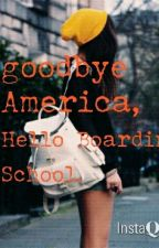 Goodbye America, Hello Boarding School by talisastewart