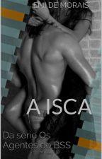 """Os agentes do BSS - Livro III """"A Isca"""" by EmideMorais"""