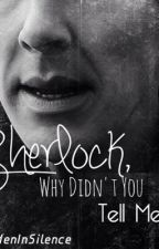 Sherlock, Why Didn't You Tell Me? by hiddeninsilence