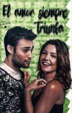 El amor siempre triunfa {Editando} by ShapeLovers