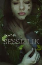 SESSİZLİK (KİTAP OLUYOR!) by BesteDallas