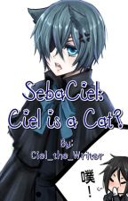 SebaCiel: Ciel is a Cat? [ COMPLETED ] by Ciel_the_Writer
