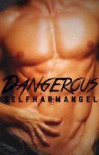 Dangerous (coming soon) by selfharmangel