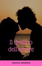 il destino dell'amore #WATTYS2015 by jessicabosonin
