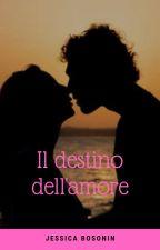 il destino dell'amore #WATTYS2015 by jessicabosonin