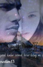 BEDEL(Düzenleniyor) by hayalperestim13