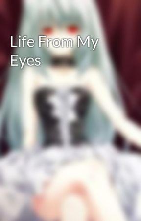 Life From My Eyes by Kyleenthetinyneko