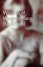 Wizards of Waverly Place (fanfiction) by bluerosewaterfall