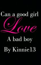 can a good girl love a bad boy by kinnie13