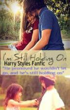 I'm Still Holding On (A Harry Styles Fanfic) *Sequel to I Won't Let Go* by CaseyRoseHazzaHoran