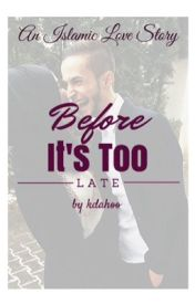 Before It's Too Late (Islamic Love Story) by khdahoo