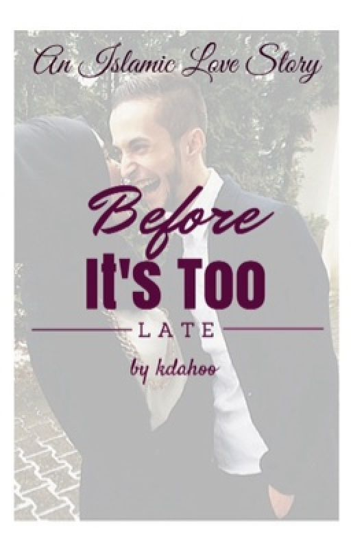 Before It's Too Late (Islamic Love Story) #Wattys2015 by khdahoo