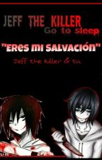 """""""Eres mi salvación"""" \\\Jeff The Killer y tu/// by carolinaelizabeth148"""