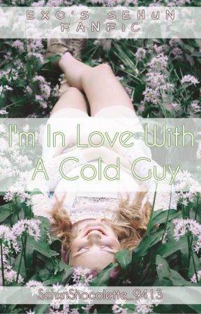 I'm In Love With a Cold Guy [ Exo's Sehun ] fanfic by SehxnShocolette_9413