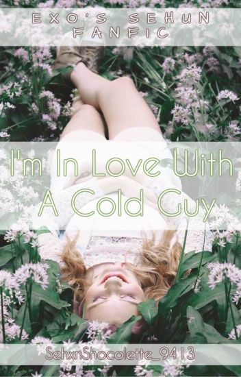 I'm In Love With a Cold Guy [ Exo's Sehun ] fanfic
