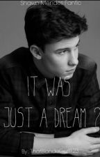 It Was a Dream? (Shawn Mendes fanfic) by ThatBlondeGurl123