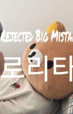 Rejected Big Mistake by lolitabbyg
