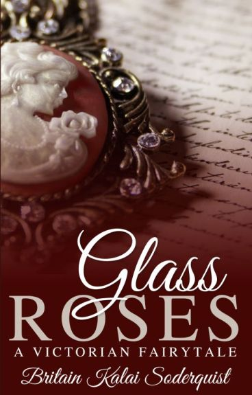 Glass Roses: A Victorian Fairytale (Original Draft)