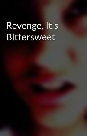 Revenge, It's Bittersweet by SweetImperfection