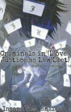 Criminal's In (L)ove Justice as Law(liet) {L Lawliet x Reader} by Hyruleanspartan