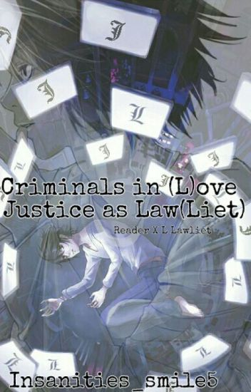 Criminal's In (L)ove Justice as Law(liet) {L Lawliet x Reader}