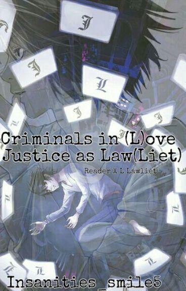 Criminal's In (L)ove Justice as Law(liet) {L Lawliet x Reader}
