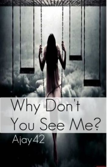 Why Don't You See Me?