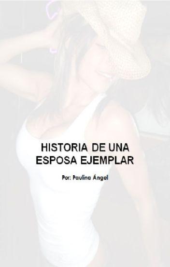 HISTORIA DE UNA ESPOSA EJEMPLAR Por: Paulina Ángel