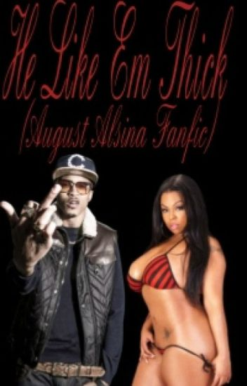 He Like Em Thick (august alsina fanfic)
