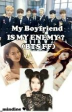 My Boyfriend IS MY ENEMY ? (BTS FF) by LTTLDVL