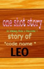 "one shot (in someway thers a threesome ) story of  "" codename""  leo by aylajinlee"
