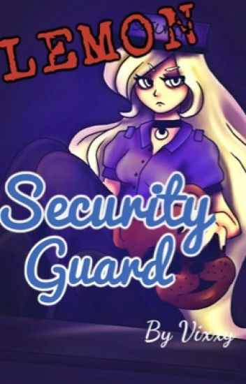 Lemon! Security guard (foxy x reader)