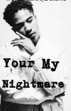 Your My Nightmare by Briann_Selene