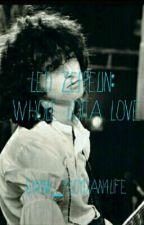 Led Zeppelin: Whole Lotta Love by pink_floydian4life