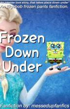 Frozen Down Under: (an Elgebob Frozen pants fanfiction) by messedupfanfics