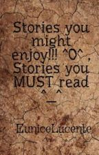 Stories you might enjoy!!! ^O^ , Stories you MUST read ^__^ by EuniceLucente