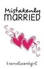Mistakenly Married by eckamamaradlo