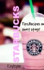 Starbucks-  Short Story,recipes and tips! by Kayleyxx